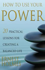 How to Use Your Power: 20 Practical Lessons for Creating a Balanced Life