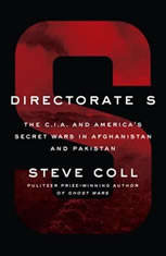 Directorate S The C.I.A. and America's Secret Wars in Afghanistan and Pakistan, Steve Coll