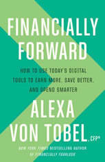 Financially Forward How to Use Today's Digital Tools to Earn More, Save Better, and Spend Smarter, Alexa von Tobel