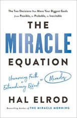 The Miracle Equation The Two Decisions That Move Your Biggest Goals from Possible, to Probable, to  Inevitable, Hal Elrod