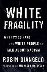 White Fragility Why It's So Hard for White People to Talk About Racism, Robin DiAngelo