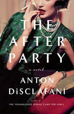 The After Party A Novel, Anton DiSclafani