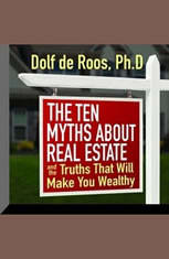 The Ten Myths About Real Estate: And The Truths That Will Make You Wealthy