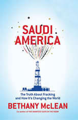 Saudi America The Truth About Fracking and How It's Changing the World, Bethany McLean