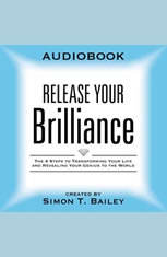 Release Your Brilliance:The 4 Steps to Transforming Your Life and Revealing Your Genius to the World