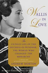 Wallis in Love The Untold Life of the Duchess of Windsor, the Woman Who Changed the Monarchy, Andrew Morton