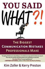You Said What?!: The Biggest Communication Mistakes Professionals Make (A Confident Communicator's Guide)