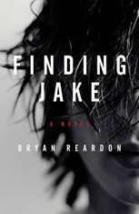 Finding Jake A Novel, Bryan Reardon