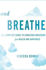 And Breathe: The Complete Guide to Conscious Breathing for Health and Happiness
