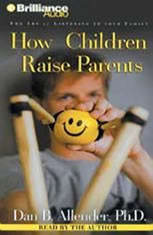 How Children Raise Parents: The Art of Listening to Your Family