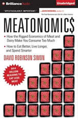 Meatonomics: How the Rigged Economics of Meat and Dairy Make You Consume Too Much—and How to Eat Better, Live Longer, an
