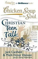 Chicken Soup for the Soul: Christian Teen Talk - 35 Stories of Family, Growing Up, Miracles, and Life Lessons for Christian Te