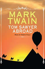a review of tom sawyer abroad by mark twain Read tom sawyer abroad with linked table of contents by mark twain with rakuten kobo do you reckon tom sawyer was satisfied after all them adventures i mean the adventures we had down the river, and the.