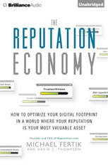 The Reputation Economy: How to Optimize Your Digital Footprint in a World Where Your Reputation Is Your Most Valuable Asset