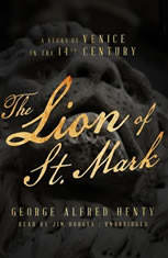 The Lion Of St. Mark: A Story Of Venice In The 14th Century - Audiobook Download