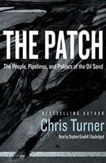 The Patch The People, Pipelines, and Politics of the Oil Sands, Chris Turner