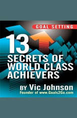 Goal Setting: 13 Secrets of World Class Achievers - Audiobook Download
