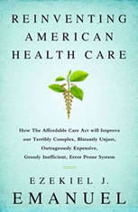 Reinventing American Health Care: How the Affordable Care Act Will Improve Our Terribly Complex, Blatantly Unjust, Outrageousl