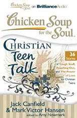 Chicken Soup for the Soul: Christian Teen Talk - 36 Stories of Tough Stuff, Reaching Out, and the Power of Love for Christian