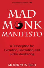 Mad Monk Manifesto: A Prescription for Evolution, Revolution and Global Awakening