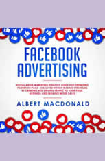 Facebook Advertising: Social Media Marketing Strategy Guide for Optimizing Facebook Page - Discover Money Making Strategies by