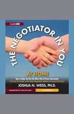 The Negotiator in You: At Home: Tips to Help You Get the Most of Every Interaction