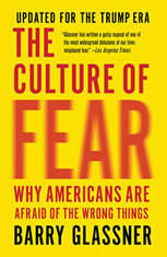 The Culture of Fear Why Americans Are Afraid of the Wrong Things, Barry Glassner