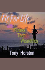 Fit For Life - With Fitness Tech Wearables