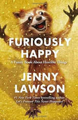 Furiously Happy A Funny Book About Horrible Things, Jenny Lawson