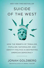 Suicide of the West: How the Rebirth of Tribalism, Populism, Nationalism, and Identity Politics is Destroying American Democra