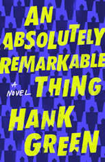 An Absolutely Remarkable Thing A Novel, Hank Green