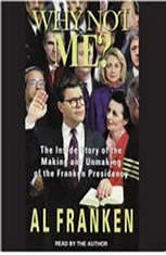Why Not Me?: The Inside Story Behind the Making and the Unmaking of the Franken Presidency