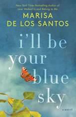 I'll Be Your Blue Sky A Novel, Marisa de los Santos