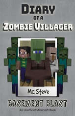 Diary of a Minecraft Zombie Villager Book 1: Basement Blast (An Unofficial Minecraft Diary Book)