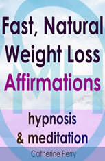 Fast, Natural Weight Loss Affirmations, Hypnosis & Meditation