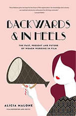 Backwards and in Heels: The Past, Present, and Future of Women Working in Film