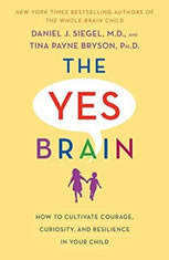The Yes Brain Child Help Your Child be More Resilient, Independent and Creative, Daniel J Siegel
