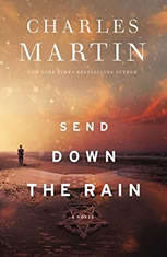 Send Down the Rain New from the author of The Mountains Between Us and the New York Times bestseller Where the River Ends, Charles Martin