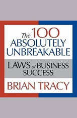 The 100 Absolutely Unbreakable Laws of Business Success: Universal Laws for Achieving Success in Your Life and Work