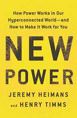 New Power: How Power Works in a Hyperconnected World--and How to Make It Work for You