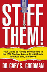 Stiff Them!: Your Guide to Paying Zero Dollars to the IRS, Student Loans, Credit Cards, Medical Bills and More