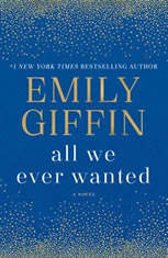 All We Ever Wanted A Novel, Emily Giffin