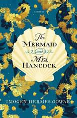 The Mermaid and Mrs. Hancock A Novel, Imogen Hermes Gowar