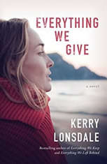 Everything We Give A Novel, Kerry Lonsdale