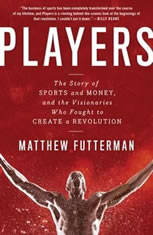 Players: The Story of Sports and Money--and the Visionaries Who Fought to Create a Revolution