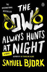 The Owl Always Hunts at Night A Novel, Samuel Bjork