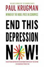 """end this depression now by paul krugman Nobel prize-winning economist paul krugman argues in his new book, """"end this depression now"""", that the hysteria over the deficit will constrain an economic recovery in a time of high."""