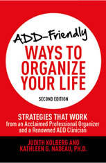 ADD-Friendly Ways to Organize Your Life: Strategies that Work from an Acclaimed Professional Organizer and a Renowned ADD Clin