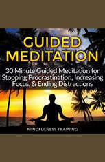 Guided Meditation: 30 Minute Guided Meditation for Stopping Procrastination, Increasing Focus, & Ending Distractions (Self Hyp