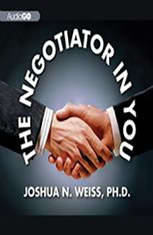 The Negotiator in You: Negotiation Tips to Help You Get the Most out of Every Interaction at Home, Work, and in Life
